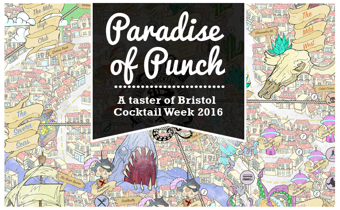 Paradise of Punch: A taster of Bristol Cocktail Week 2016